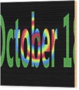 October 18 Wood Print