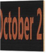 October 25 Wood Print