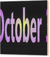 October 3 Wood Print
