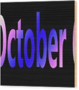 October 6 Wood Print