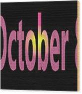 October 8 Wood Print