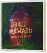 Old Firewater Aged In The Woods Wood Print