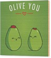Olive You Wood Print