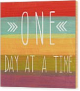 One Day At A Time Wood Print