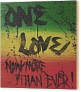 One Love, Now More Than Ever By Wood Print