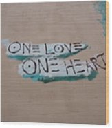 One Love One Heart Wood Print