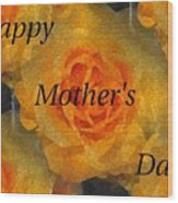 Orange You Lovely Mothers Day Wood Print
