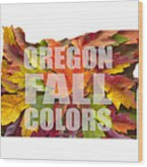 Oregon Maple Leaves Mixed Fall Colors Text Wood Print
