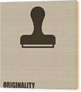 Originality Is Most Important Corporate Start-up Quotes Poster Wood Print