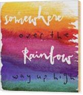 Over The Rainbow Wood Print