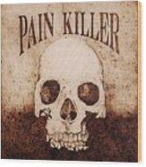 Pain Killer Wood Print