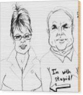 Palin And Mccain What A Pair Wood Print
