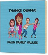 Palin Family Values Wood Print
