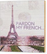 Paris Eiffel Tower Typography Montage Collage - Pardon My French  Wood Print