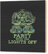 Party With The Lights Off Wood Print by TortureLord Art