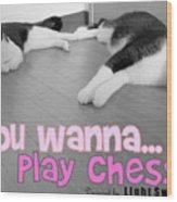 Play Chess? Wood Print
