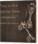 Play Is The Highest Form Of Research. Albert Einstein  Wood Print
