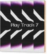 Play Track 7 Wood Print
