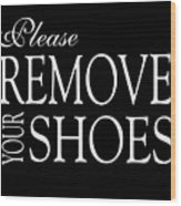 Please Remove Your Shoes Wood Print