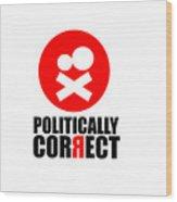 Politically Correct Wood Print