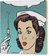 Pop Art Nurse Woman With A Needle And Speech Bubble Wood Print