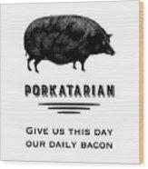 Porkatarian Bacon Lover Wood Print