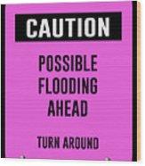 Possible Flooding Ahead Wood Print
