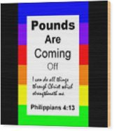 Pounds Are Coming Off Wood Print