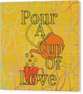 Pour A Cup Of Love - Beverage Art Wood Print