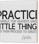 Practice Little Things - Epictetus Wood Print