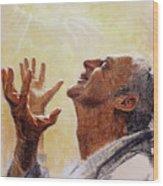 Praise. I Will Praise Him  Wood Print
