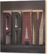 Pray - Antique Letterpress Letters Wood Print