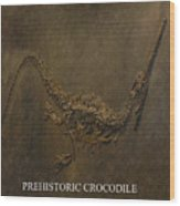 Prehistoric Crocodile - Fossil Wood Print
