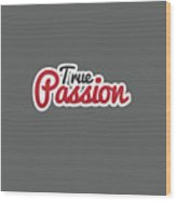 True Passion Wood Print