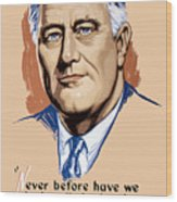 President Franklin Roosevelt And Quote Wood Print by War Is Hell Store