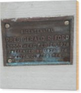 President Gerald R  Ford Stood Here Wood Print