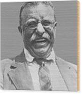 President Teddy Roosevelt Wood Print