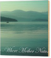 Priest Lake - Where Mother Nature Vacations Wood Print