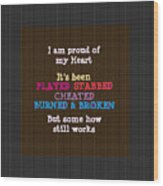 Proud Of My Heart Text Quote Wisdom Words Life Experience By Navinjoshi At Fineartamerica Pod Gifts Wood Print