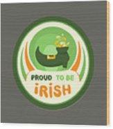 Proud To Be Irish Wood Print