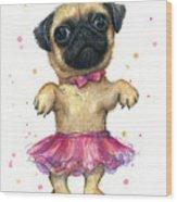 Pug In A Tutu Wood Print
