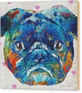Pug Love Dog Art By Sharon Cummings Wood Print
