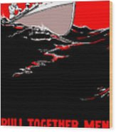 Pull Together Men - The Navy Needs Us Wood Print