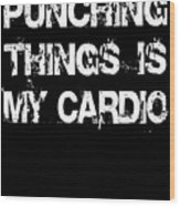 Punching Thins Is My Cardio Boxing Gym Wood Print