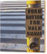 Push To Cross Wood Print