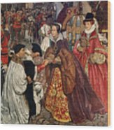 Queen Mary And Princess Elizabeth Entering London Wood Print by John Byam Liston Shaw