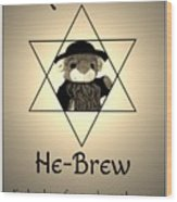 Rabbi T's He-brew Wood Print