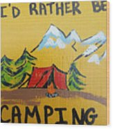 Rather Be Camping  Wood Print