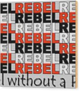 Rebel Without A Pause Wood Print
