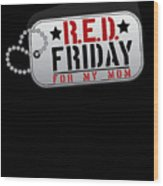 Red Friday For My Mom Military Dog Tags Wood Print